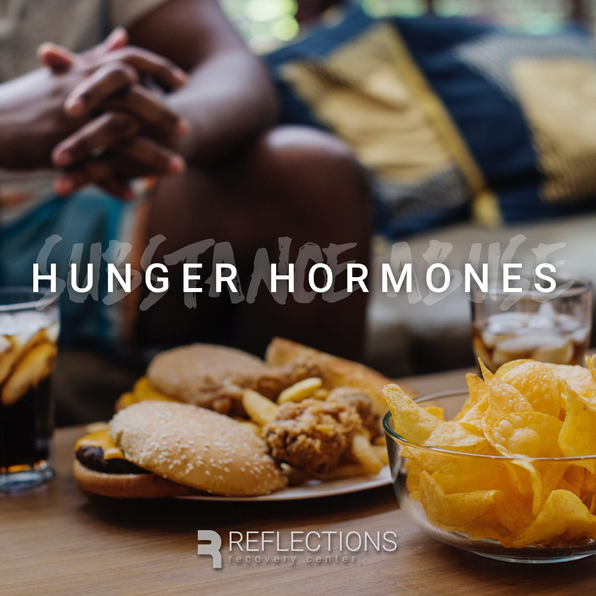 Hunger Hormones Managing Cravings in Rehab - Reflections Recovery Arizona